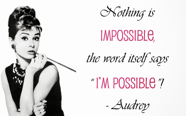 audrey-hepburn-quotes-nothing-is-impossiblethe-girl-in-the-argyle-sweater--the-impossible-is-possible-vp3qhiv9